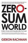 Zero-Sum World: Politics, Power and Prosperity After the Crash by Gideon Rachman (Paperback, 2011)
