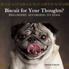 Biscuit for Your Thoughts?: Philosophy According to Dogs by Ulysses Press (Hardback, 2014)
