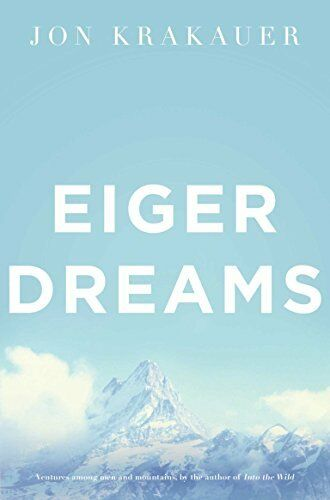 1 of 1 - Eiger Dreams: Ventures Among Men and Mountains by Krakauer, Jon 0330370006 The