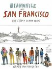 Meanwhile, in San Francisco: The City in its Own Words by Wendy MacNaughton (Paperback, 2014)