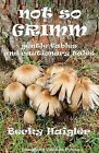 Not So Grimm Gentle Fables and Cautionary Tales by Becky Haigler (Paperback / softback, 2009)