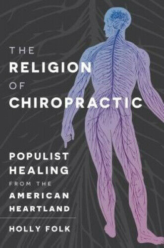 The Religion of Chiropractic: Populist Healing from the American Heartland.