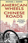 American Wheels, Chinese Roads: The Story of General Motors in China by Michael J. Dunne (Hardback, 2011)