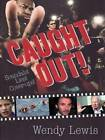 Caught Out!: Scandals! Lies! Cover-ups! by Wendy Lewis (Paperback, 2008)