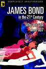 James Bond in the 21st Century: Why We Still Need 007 by BenBella Books (Paperback, 2006)