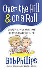 Over the Hill and on a Roll: Laugh Lines for the Better Half of Life by Bob Phillips (Paperback, 2010)