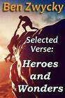 Selected Verse - Heroes and Wonders by Ben Zwycky (Paperback / softback, 2016)
