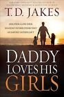 Daddy Loves His Girls: Discover a Love Your Heavenly Father Offers That an Earthly Father Can't by T D Jakes (Paperback / softback, 2011)