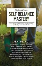 Self Reliance Mastery : Learn How to Be Self-Reliant, Live Sustainably, and...