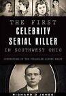 The First Celebrity Serial Killer in Southwest Ohio:: Confessions of the Strangler Alfred Knapp by Richard O Jones (Paperback / softback, 2015)