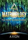 Matrixology: The Truth Beyond Control by Axion (Paperback / softback, 2012)