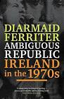 Ambiguous Republic: Ireland in the 1970s by Diarmaid Ferriter (Paperback, 2013)