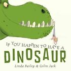 If You Happen to Have a Dinosaur by Linda Bailey (Hardback, 2014)