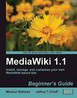 Mediawiki 1.1 Beginner's Guide: Beginner's Guide : Install, Manage, and Customize Your Own Mediawiki-Based Site by Mizanur Rahman, Jeff Orlof, Jeffrey T. Orloff (Paperback, 2010)