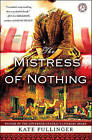 The Mistress of Nothing by Kate Pullinger (Paperback / softback, 2011)