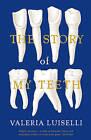 The Story of My Teeth by Valeria Luiselli (Paperback, 2016)