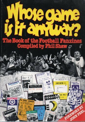 Whose Game Is It Anyway?: Book of the Football Fanzines By Phil Shaw