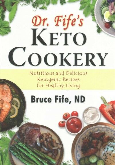Dr Fifes Keto Cookery Nutritious And Delicious Ketogenic Recipes