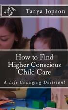 How to Find Higher Conscious Child Care : A Life Changing Decision! by Tanya...