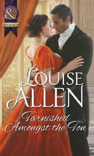 Tarnished Amongst the Ton (Mills & Boon Historical) By Louise Allen