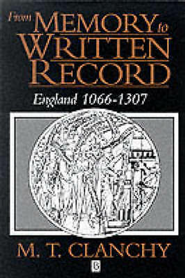 From Memory to Written Record: England, 1066-1307 by Michael T. Clanchy (Pape...