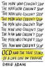 The Man Who Couldn't Stop: OCD and the True Story of a Life Lost in Thought by David Adam (Hardback, 2015)