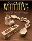 Old Time Whittling: Easy Techniques for Carving Classic Projects by Keith Randich (Paperback, 2013)