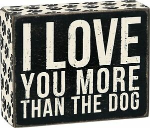 I-LOVE-YOU-MORE-THAN-THE-DOG-Wooden-Box-Sign-5-034-x-4-034-Primitives-by-Kathy