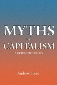 Myths-of-Capitalism-A-Guide-for-the-99-Torre-Andrew-9781499041514-New