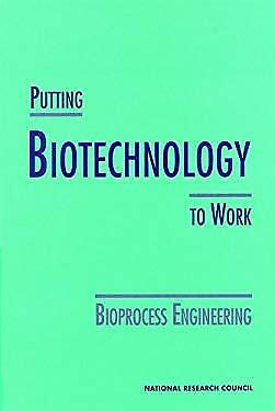 Putting Biotechnology to Work : Bioprocess Engineering