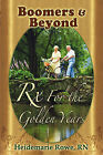 Boomers and Beyond, Prescription for the Golden Years by Heidemarie Rowe (Paperback / softback, 2007)
