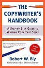 The Copywriter's Handbook: A Step-by-step Guide to Writing Copy That Sells by Robert W. Bly (Paperback, 2006)