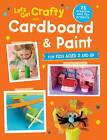 Let's Get Crafty with Cardboard and Paint: 25 Creative and Fun Projects for Kids Aged 2 and Up by CICO Books (Paperback, 2016)