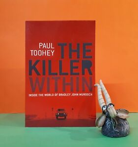 P-Toohey-The-Killer-Within-true-crime-murderers-Bradley-John-Murdoch-Australia