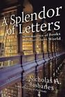 A Splendor of Letters : The Permanence of Books in an Impermanent World by Nicholas A. Basbanes (2003, Hardcover)