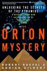The Orion Mystery : Unlocking the Secrets of the Pyramids by Robert Bauval and Adrian Gilbert (1995, Paperback)