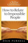 How to Relate to Impossible People by Dick Purnell (Paperback, 2009)