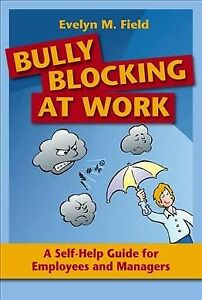 Bully Blocking at Work : A Self-help Guide for Employees and Managers, Paperb...