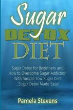 Sugar Detox Diet : Sugar Detox for Beginners and How to Overcome Sugar...