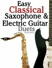 Easy Classical Saxophone & Electric Guitar Duets  : For Alto, Baritone, Tenor & Soprano Saxophone Player. Featuring Music of Mozart, Handel, Strauss, Grieg and Other Composers. in Standard Notation and Tablature. by Javier Marco (Paperback / softback, 2012)