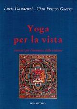 Yoga per la vista - Lucia Gaudenzi - Gian Franco Guerra,  2005,  Luni Editri