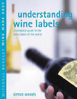 Understanding Wine Labels: A Complete Guide to the Wine Labels of the World by Simon Woods (Hardback, 2004)