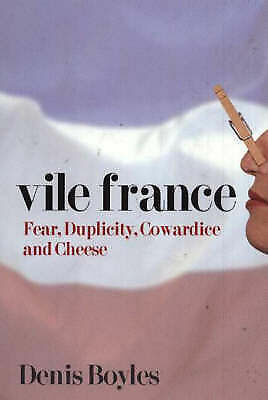 1 of 1 - Vile France: Fear, Duplicity, Cowardice and Cheese - Denis Boyles HCDJ - New