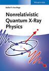 Nonrelativistic Quantum X-Ray Physics by Stefan P. Hau-Riege (Hardback, 2014)