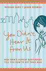 You Didn't Hear it from Us: New York's Hippest Bartenders Tell You How to Get Your Man by Dushan Zaric, Jason Kosmas (Paperback, 2007)