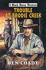 Trouble at Brodie Creek by Ben Coady (Hardback, 2007)