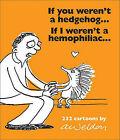 If You Weren't a Hedgehog... If I Weren't a Hemophiliac...: 232 Cartoons by Andrew Weldon (Paperback / softback, 2009)