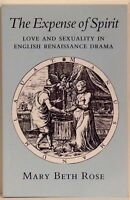 The Expense Of Spirit: Love & Sexuality In English Renaissence Drama - Mary Beth