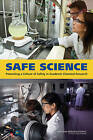 Safe Science: Promoting a Culture of Safety in Academic Chemical Research by Division on Earth and Life Studies, Board on Human-Systems Integration, National Research Council, Division of Behavioral and Social Sciences and Education, Committee on Establishing and Promoting a Culture of Safety in Academic Laboratory Research, Board on Chemical Sciences and Technology (Paperback, 2014)