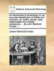 An Introduction to Mineralogy: Or, an Accurate Classification of Fossils and Minerals, Viz. Earths, Stones, Salts, Inflammables and Metallic Substances. ... by John Reinhold Forster, ... by Johann Reinhold Forster (Paperback / softback, 2010)